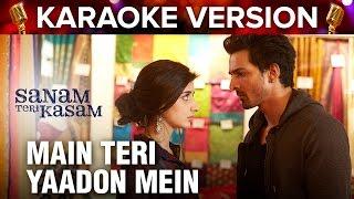 Main Teri Yaadon Mein | Karaoke Version | Sanam Teri Kasam | Harshvardhan Rane & Mawra Hocane