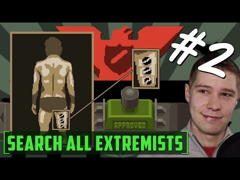 Papers, Please - PT 2 - STRIP SEARCH ALL EXTREMISTS