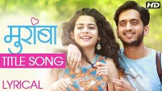 'Muramba' - Title Song (Lyrical) | Amey Wagh & Mithila Palkar | Latest Marathi Song 2017