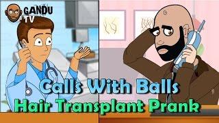 Hair Transplant Prank Call - Calls With Balls - BollywoodGandu