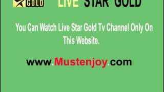 Live Star Gold Tv Channel On This Website- Www.Mustenjoy.com