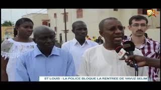 ST LOUIS : LA POLICE BLOQUE LA RENTRÉÉ DE YAVUZ SELIM