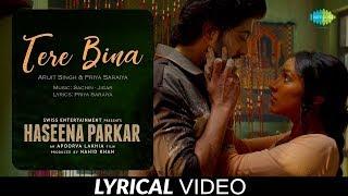 Tere Bina | Lyrical | Haseena Parkar | Shraddha Kapoor | Ankur Bhatia | Arijit | Priya