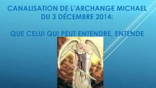 Canalisation de l'Archange MICHAEL du 3 décembre 2014 : Que celui qui peut entendre, entende