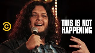 This Is Not Happening - Felipe Esparza - A Violent Journey to Comedy - Uncensored