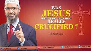Was Jesus (pbuh) really Crucified? by Dr Zakir Naik