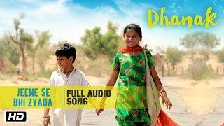 Jeene Se Bhi Zyada Full Audio Song | Shivamm Pathak | Dhanak | Bollywood