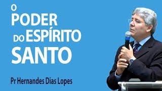 O poder do Espírito Santo - Pr Hernandes Dias Lopes