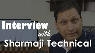 Interview with Sharmaji Technical AKA Praval Sharmaji