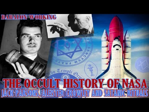 The Occult History of NASA Crowley Parsons Babalon Working and Satanic Rituals