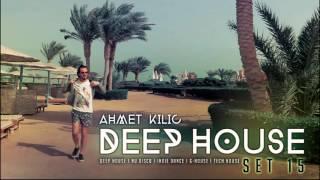 DEEP HOUSE SET 15 - AHMET KILIC mix