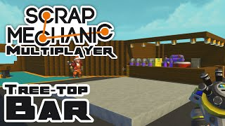 Building The Tree-Top Bar - Let's Play Scrap Mechanic - Part 79