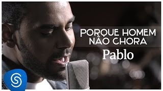 Pablo - Porque Homem Não Chora - (Vídeo Oficial) -