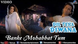 Banke Mohabbat Tum (Dil Tera Deewana)