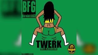 BFG - Twerk | Prod By: @justlovestonez