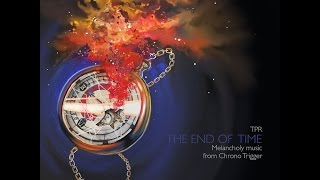 The End Of Time: Melancholy Music From Chrono Trigger (2015) Full Album