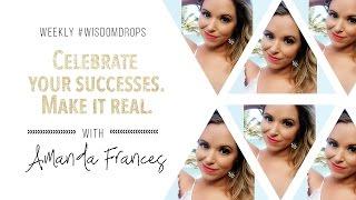 Celebrate your successes.  Make it real. | Amanda Frances