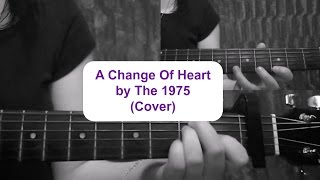 A Change Of Heart by The 1975 (Cover/ Tutorial) | Ruby_Guitar