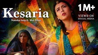 Kesaria | Natasha Baig ft. Mai Dhai