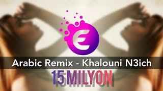 Arabic Remix - Khalouni N3ich (SEYİT AHMET & ELSEN PRO REMİX)