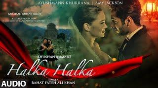 HALKA HALKA Full Audio Song | Rahat Fateh Ali Khan Feat. Ayushmann Khurrana & Amy Jackson | T-Series