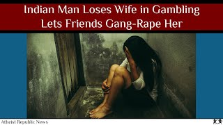 Indian Man Loses Wife in Gambling, Lets Friends Gang-Rape Her 😔