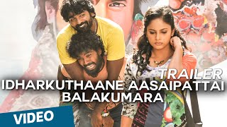 Idharkuthaane Aasaipattai Balakumara Official Theatrical Trailer  HD