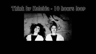 Kaleida - Think (10 Hours Loop)