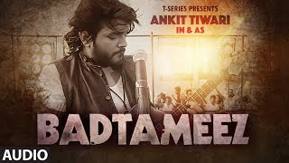 BADTAMEEZ Full Audio Song | Ankit Tiwari, Sonal Chauhan | T-Series