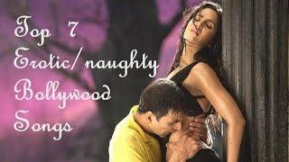 Top 7 Erotic/Naughty Bollywood Songs
