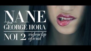 Nane feat. George Hora - NOI 2 [Videoclip Oficial]