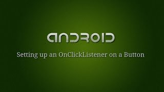 Android Development - 7 - Setting up an OnClickListener on a Button