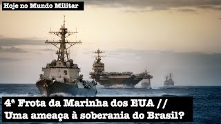 4ª Frota da Marinha dos EUA, uma ameaça à soberania do Brasil?