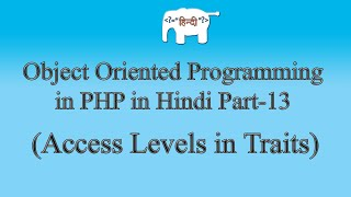 OOPS Concepts in PHP in Hindi (Access Levels in Traits) | Part-13