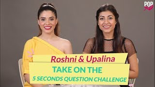 Roshni & Upalina Take On The 5 Seconds Question Challenge - POPxo