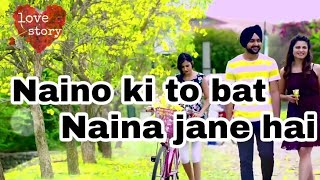 Naino ki to bat naina jane hai || music by ♥️LOVE STORY present♥️ ||