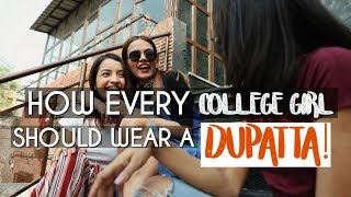 How Every College Girl Should Wear A Dupatta! | Komal Pandey