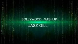 The Bollywood Mashup || Jasz Gill ||  Best Bollywood Mashup Song