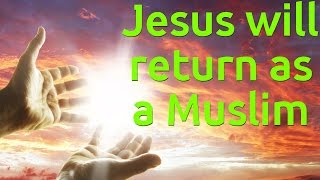 The Dajjal Chronicles: Episode 14: Jesus Returns as a Muslim