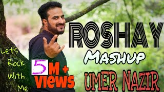 ROSHAY Mashup | Umer Nazir | Super Duper Hit Kashmiri Song Of 2019