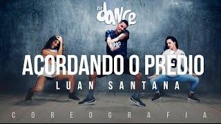 Acordando o Prédio - Luan Santana - Coreografia |  FitDance TV