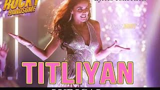 TITLIYAN Full Lyrics song (ITEM Song) | ROCKY HANDSOME | John Abraham, Shruti Haasan