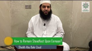 How to Remain Steadfast Upon Eemaan - Sh Abu Bakr Zoud