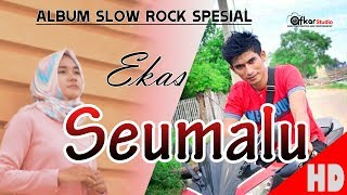EKAS -  SEUMALU ( Special Slow Rock Aceh SEUMALU ) HD Video Quality 2018.
