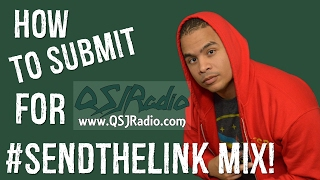 How To Submit Music To QSJ Radio's #SendtheLink Mix.