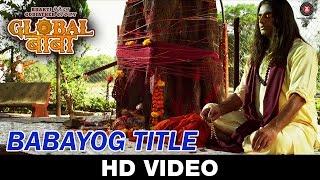 Babayog Title | Global Baba | Divya Kumar | Abhimanyu Singh, Ravi Kishan & Sandeepa Dhar