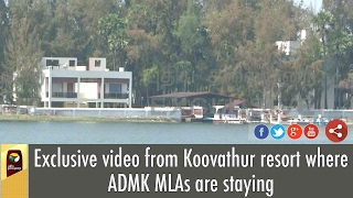 Exclusive video from Koovathur resort where ADMK MLAs are staying