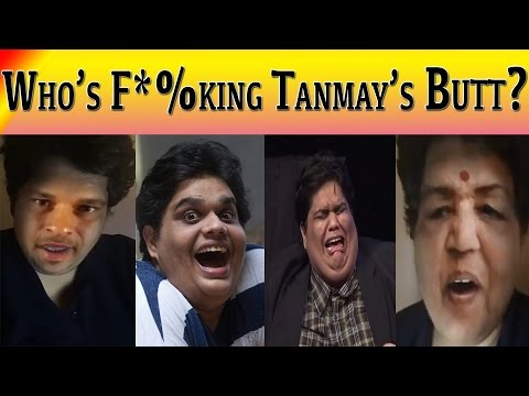 Who's F*%ckin Tanmay's Butt??? | A Response to Tanmay Bhatt's Snapchat Controversy
