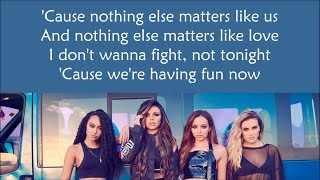 Little Mix ~ Nothing Else Matters ~ Lyrics (+Audio)