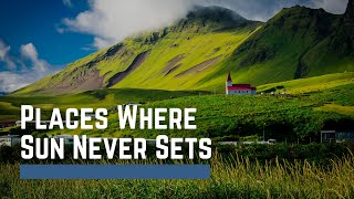 Places on Earth Where the Sun Never Sets - 2017
